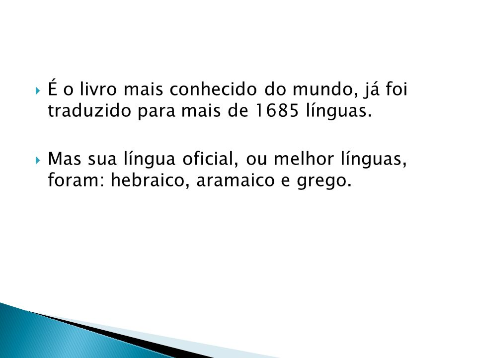 É o livro mais conhecido do mundo, já foi traduzido para mais de 1685 línguas.