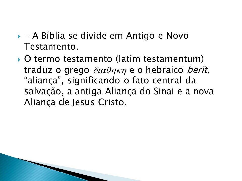 - A Bíblia se divide em Antigo e Novo Testamento.