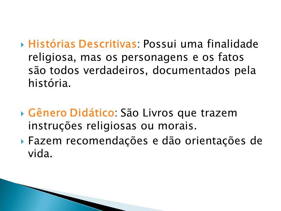 Histórias Descritivas: Possui uma finalidade religiosa, mas os personagens e os fatos são todos verdadeiros, documentados pela história.