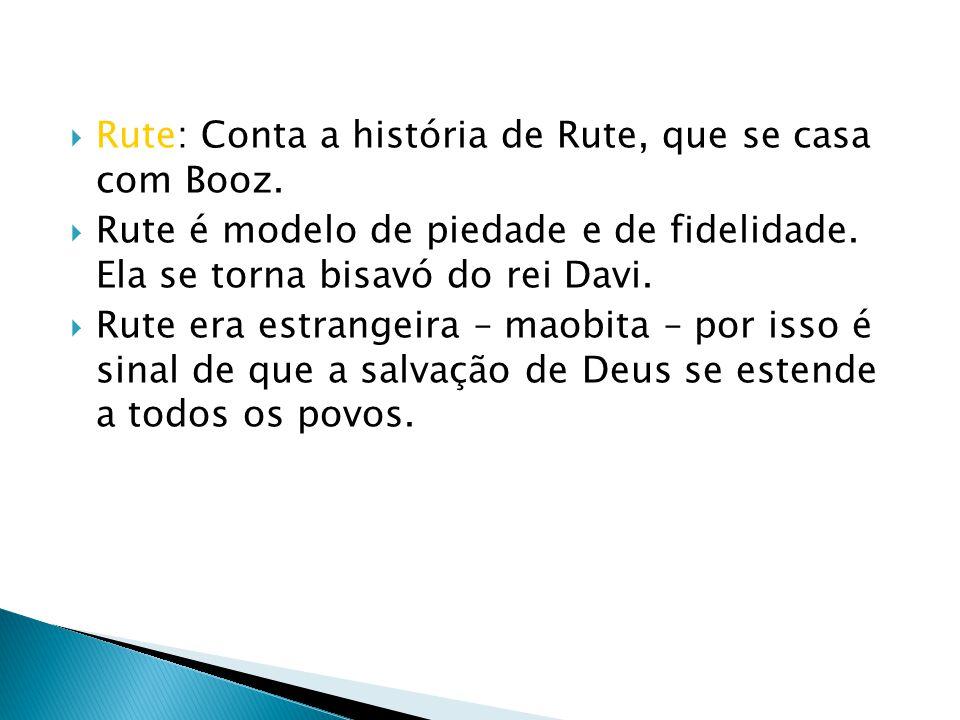 Rute: Conta a história de Rute, que se casa com Booz.