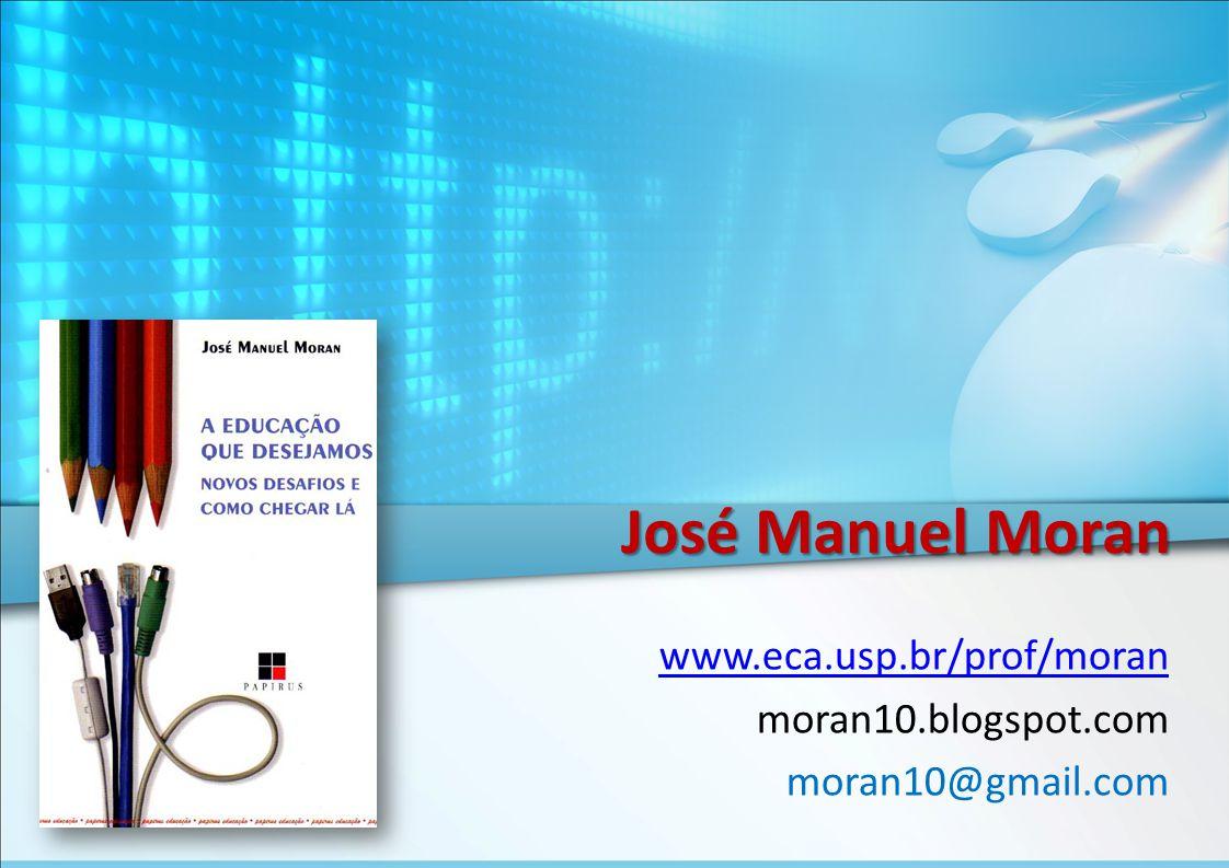 José Manuel Moran www.eca.usp.br/prof/moran moran10.blogspot.com
