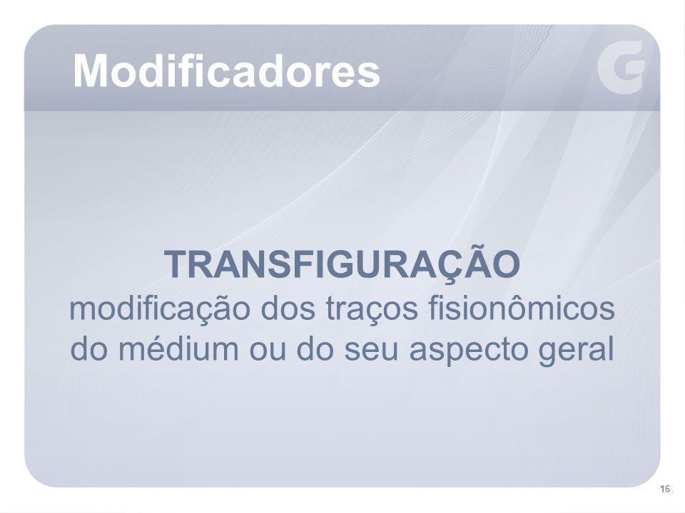 Modificadores TRANSFIGURAÇÃO modificação dos traços fisionômicos