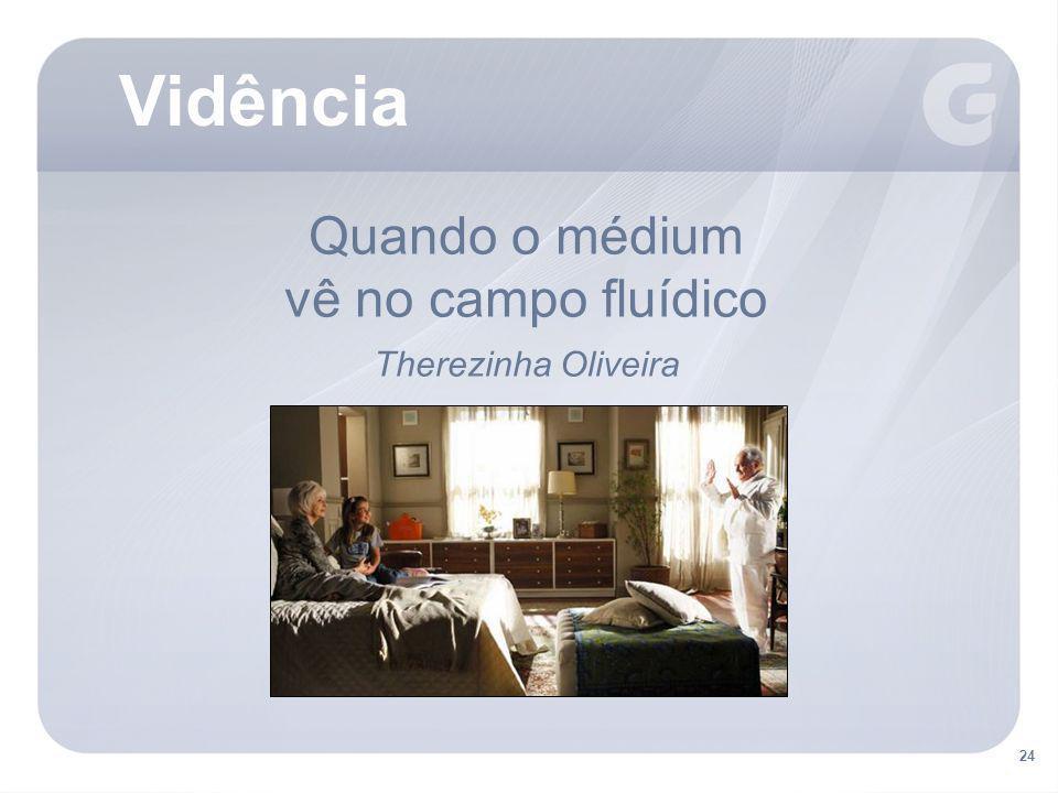 Vidência Quando o médium vê no campo fluídico Therezinha Oliveira 24