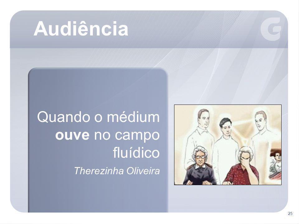 Audiência Quando o médium ouve no campo fluídico Therezinha Oliveira