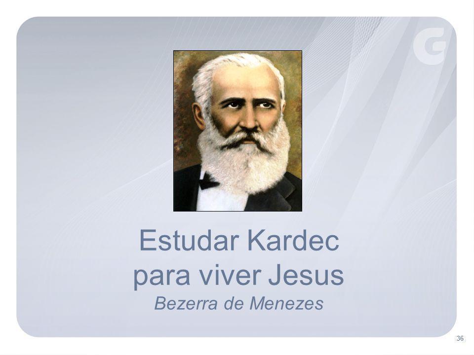 Estudar Kardec para viver Jesus Bezerra de Menezes