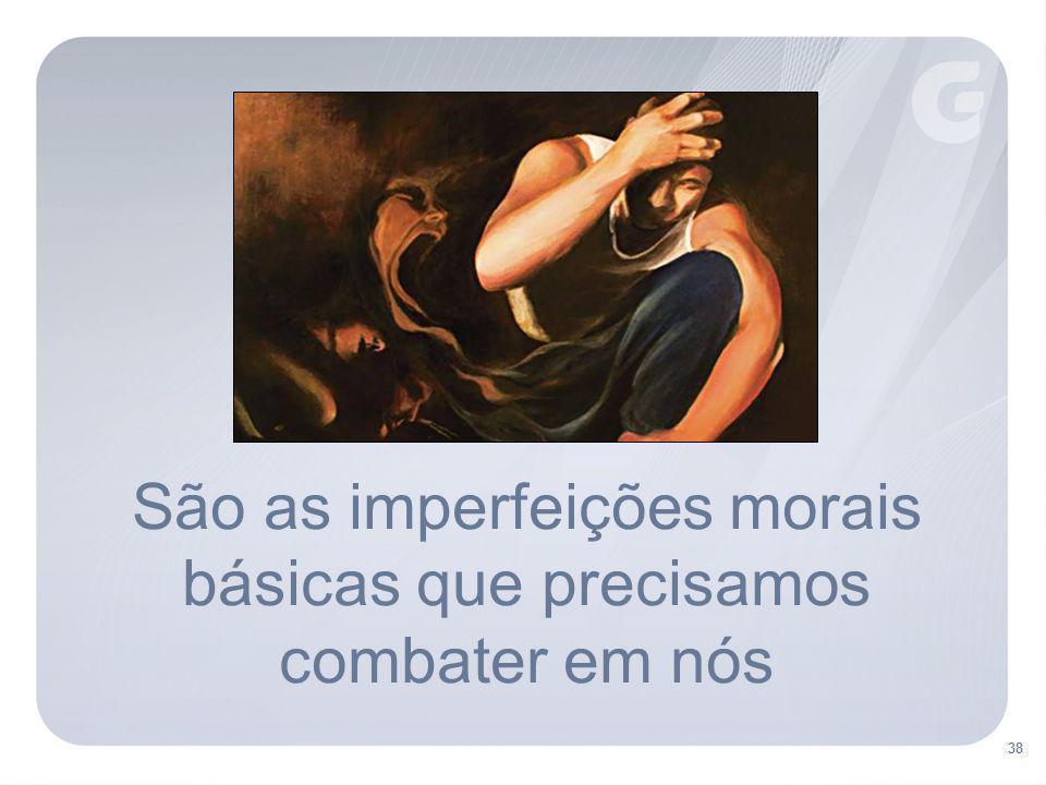 São as imperfeições morais básicas que precisamos combater em nós