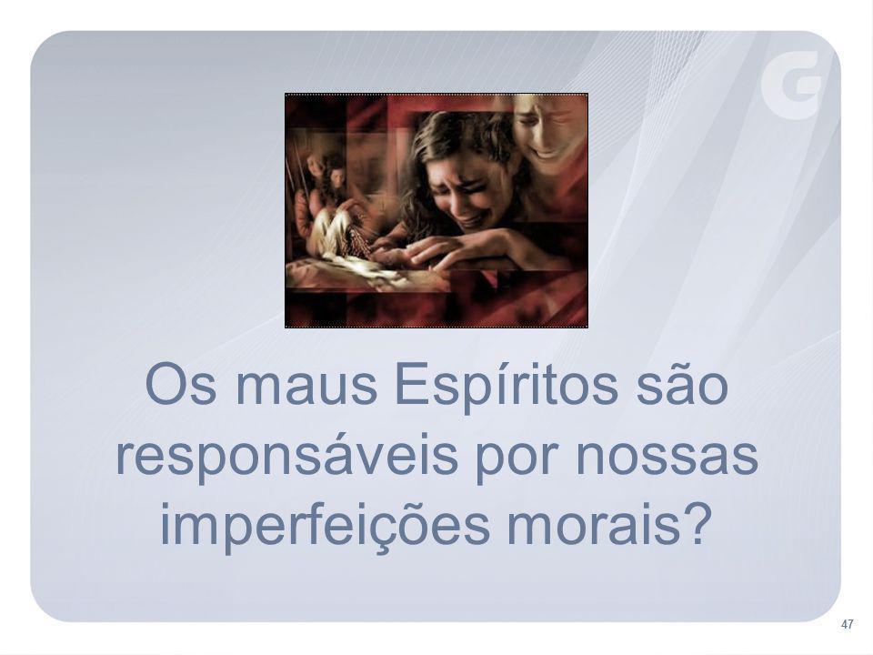 Os maus Espíritos são responsáveis por nossas imperfeições morais