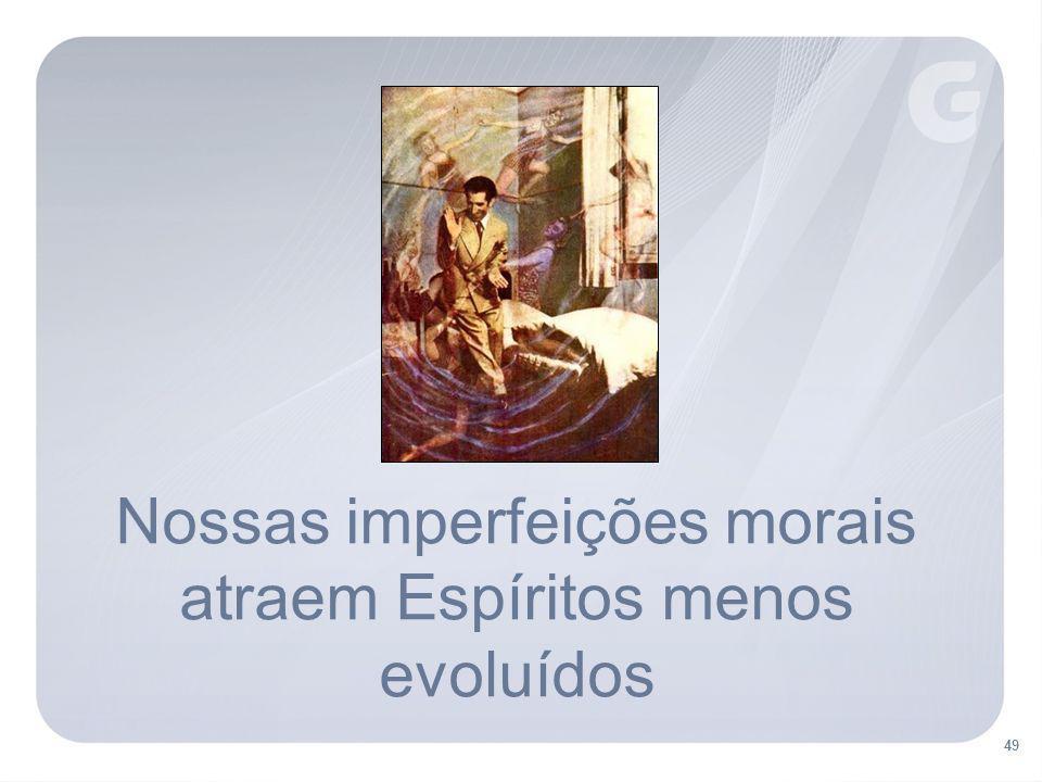 Nossas imperfeições morais atraem Espíritos menos evoluídos