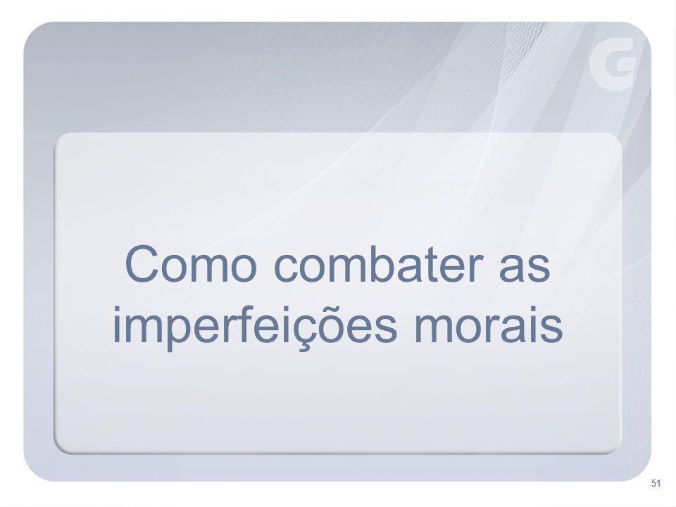 Como combater as imperfeições morais
