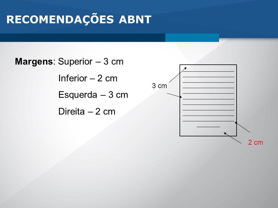 RECOMENDAÇÕES ABNT Margens: Superior – 3 cm Inferior – 2 cm