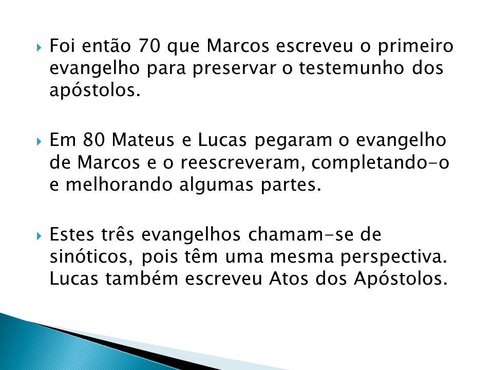 Foi então 70 que Marcos escreveu o primeiro evangelho para preservar o testemunho dos apóstolos.