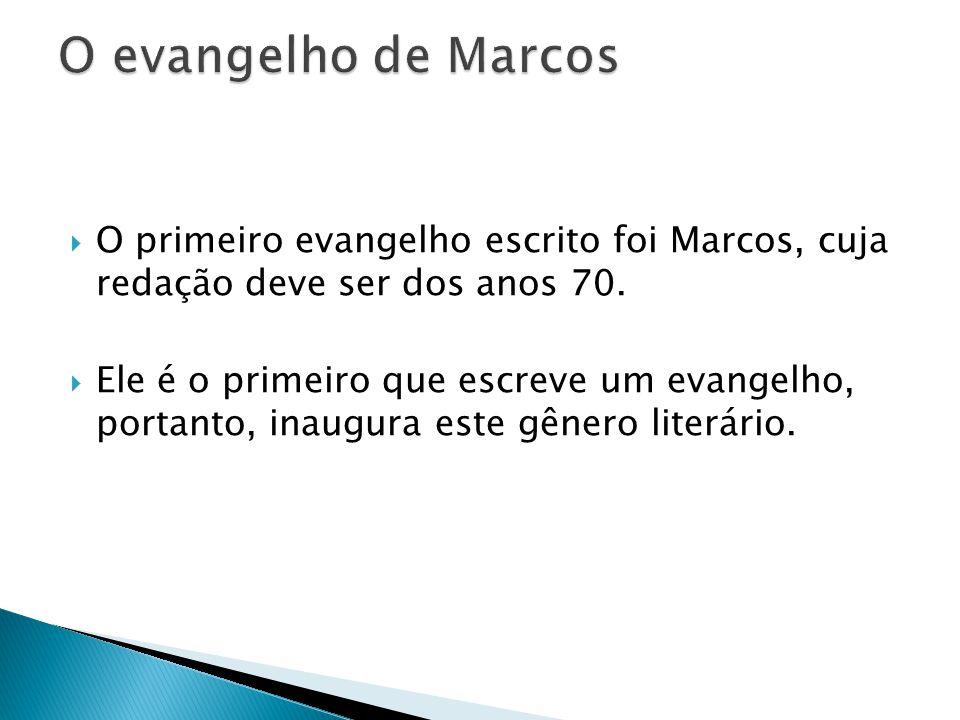 O evangelho de Marcos O primeiro evangelho escrito foi Marcos, cuja redação deve ser dos anos 70.