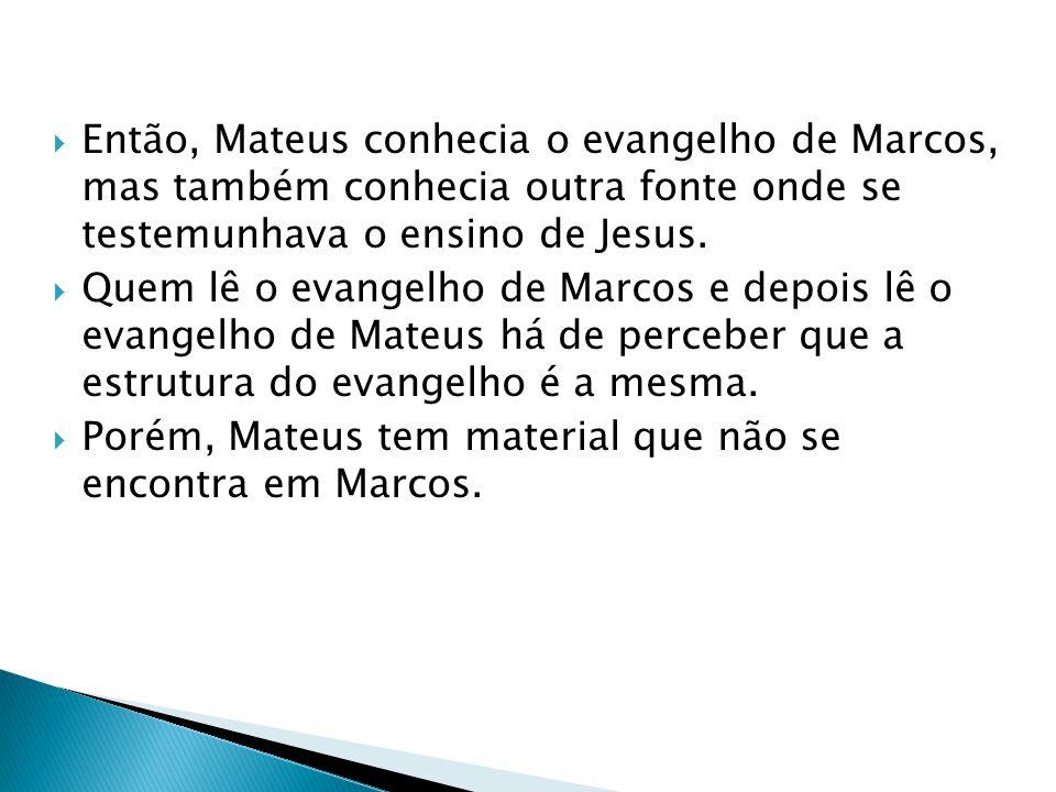 Então, Mateus conhecia o evangelho de Marcos, mas também conhecia outra fonte onde se testemunhava o ensino de Jesus.