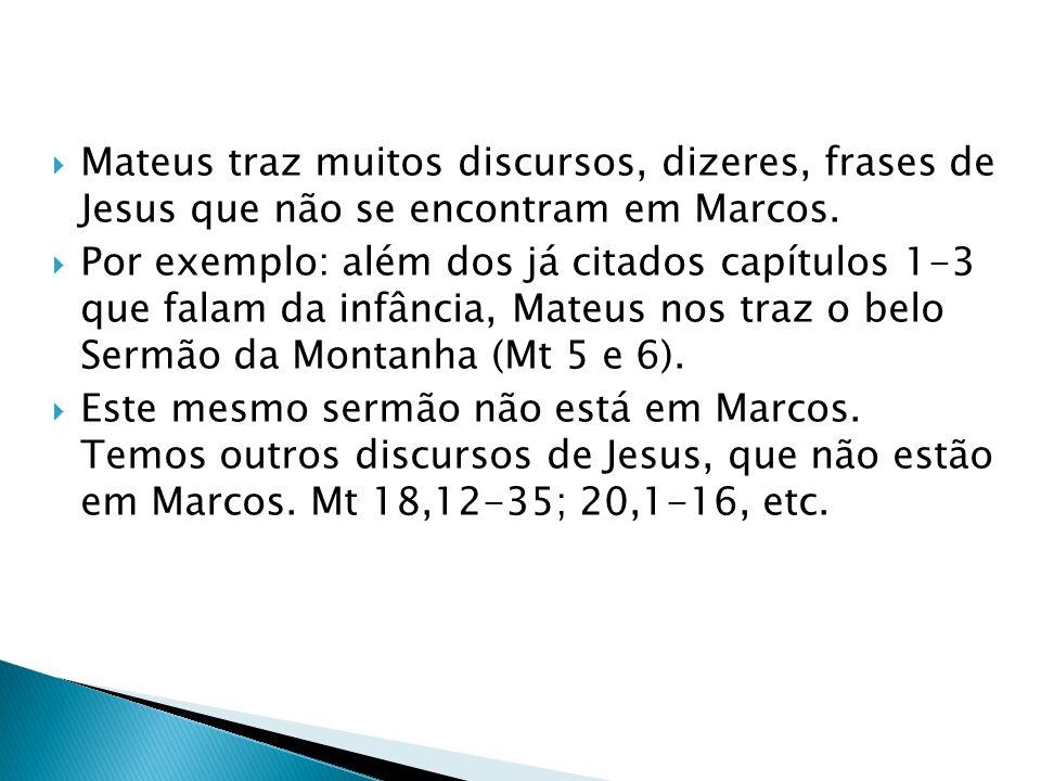 Mateus traz muitos discursos, dizeres, frases de Jesus que não se encontram em Marcos.