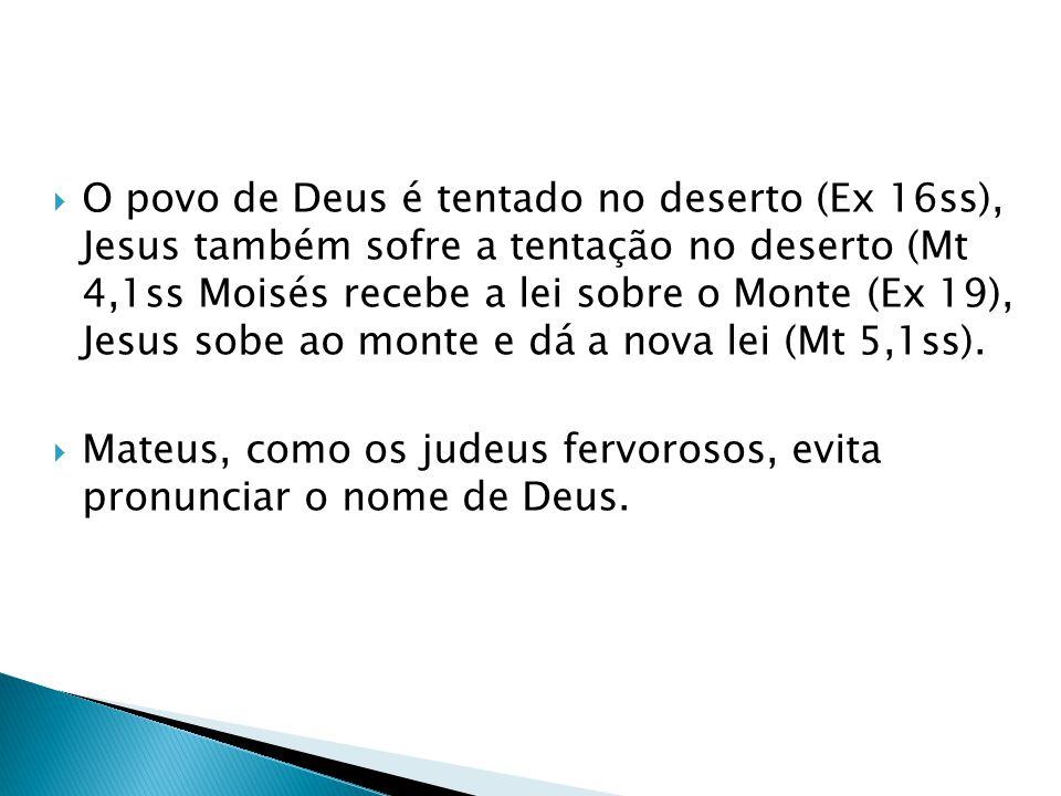 O povo de Deus é tentado no deserto (Ex 16ss), Jesus também sofre a tentação no deserto (Mt 4,1ss Moisés recebe a lei sobre o Monte (Ex 19), Jesus sobe ao monte e dá a nova lei (Mt 5,1ss).