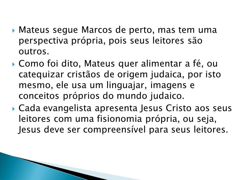 Mateus segue Marcos de perto, mas tem uma perspectiva própria, pois seus leitores são outros.