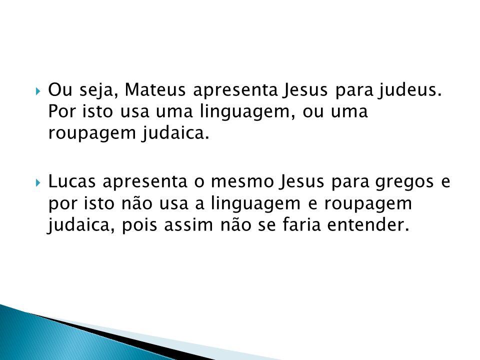 Ou seja, Mateus apresenta Jesus para judeus