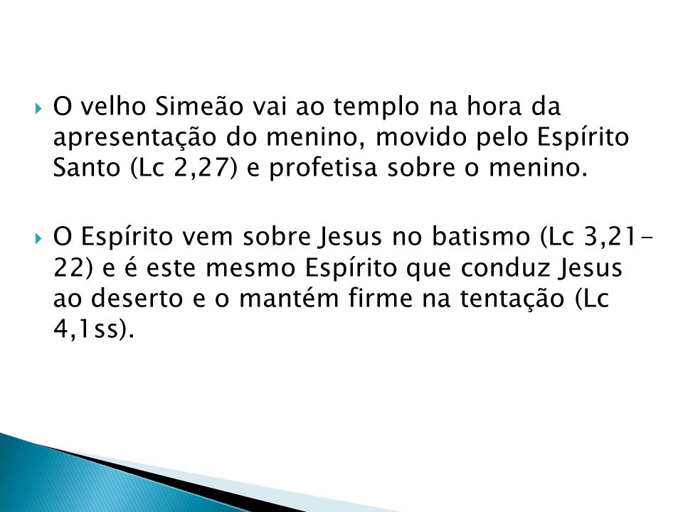 O velho Simeão vai ao templo na hora da apresentação do menino, movido pelo Espírito Santo (Lc 2,27) e profetisa sobre o menino.