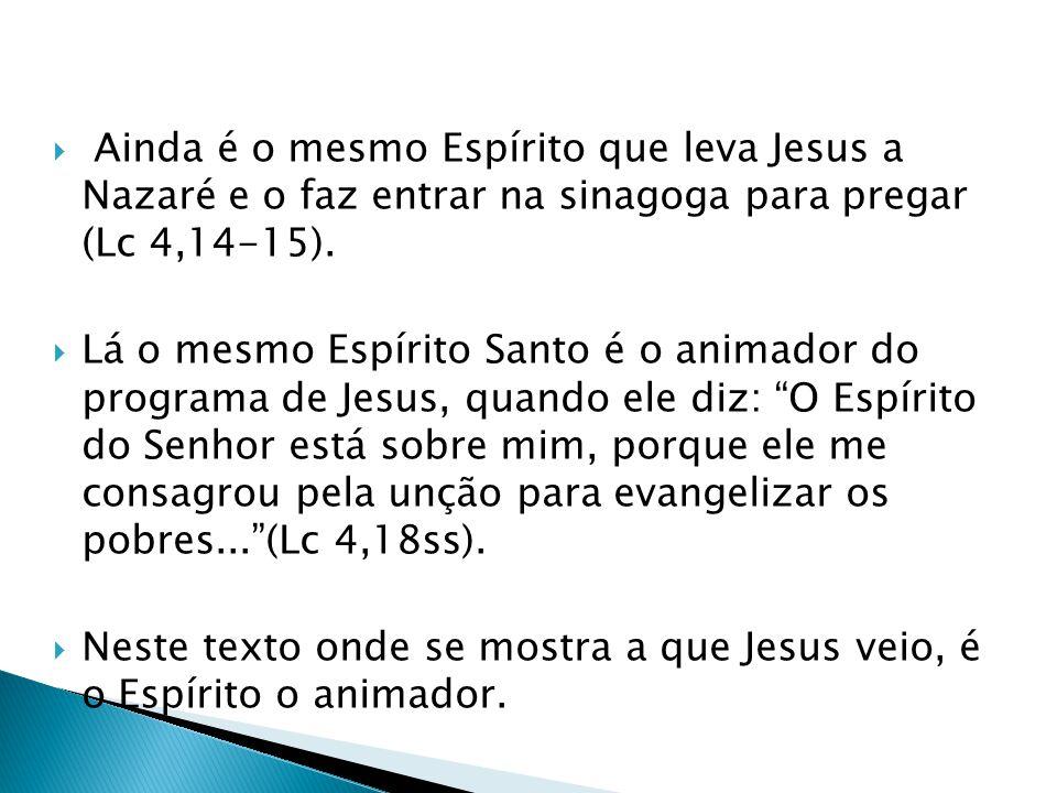 Ainda é o mesmo Espírito que leva Jesus a Nazaré e o faz entrar na sinagoga para pregar (Lc 4,14-15).
