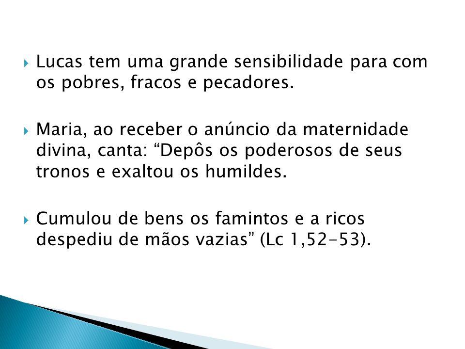 Lucas tem uma grande sensibilidade para com os pobres, fracos e pecadores.
