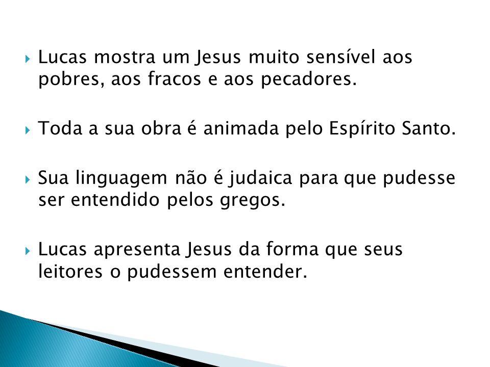 Lucas mostra um Jesus muito sensível aos pobres, aos fracos e aos pecadores.