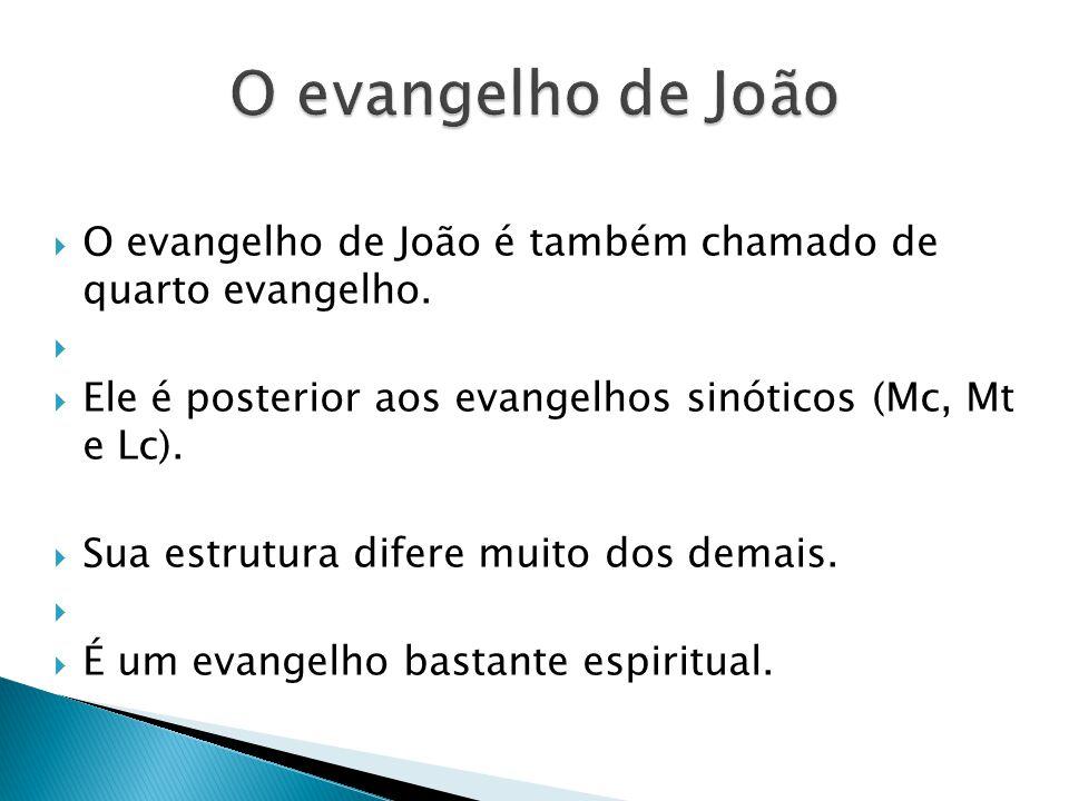 O evangelho de João O evangelho de João é também chamado de quarto evangelho. Ele é posterior aos evangelhos sinóticos (Mc, Mt e Lc).