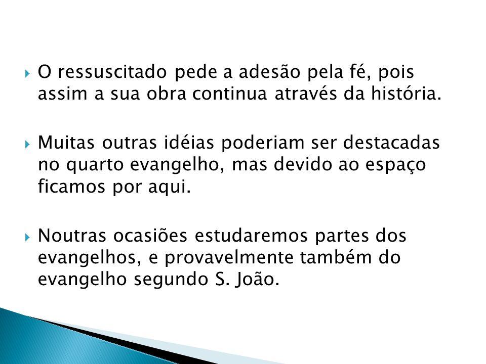 O ressuscitado pede a adesão pela fé, pois assim a sua obra continua através da história.