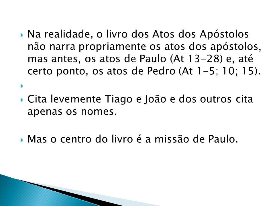 Na realidade, o livro dos Atos dos Apóstolos não narra propriamente os atos dos apóstolos, mas antes, os atos de Paulo (At 13-28) e, até certo ponto, os atos de Pedro (At 1-5; 10; 15).