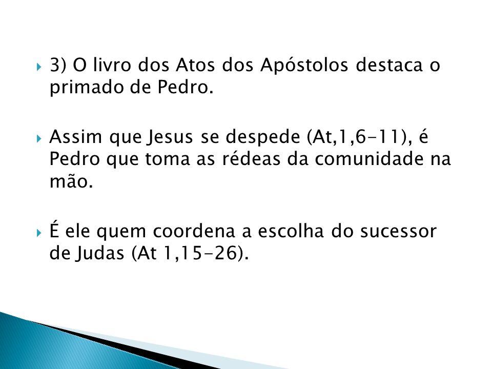 3) O livro dos Atos dos Apóstolos destaca o primado de Pedro.