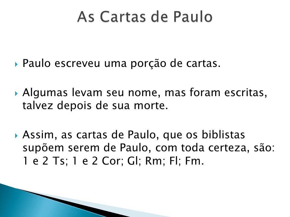 As Cartas de Paulo Paulo escreveu uma porção de cartas.