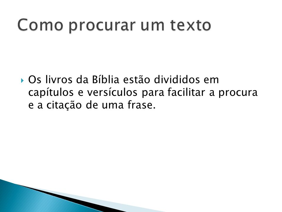 Como procurar um texto Os livros da Bíblia estão divididos em capítulos e versículos para facilitar a procura e a citação de uma frase.