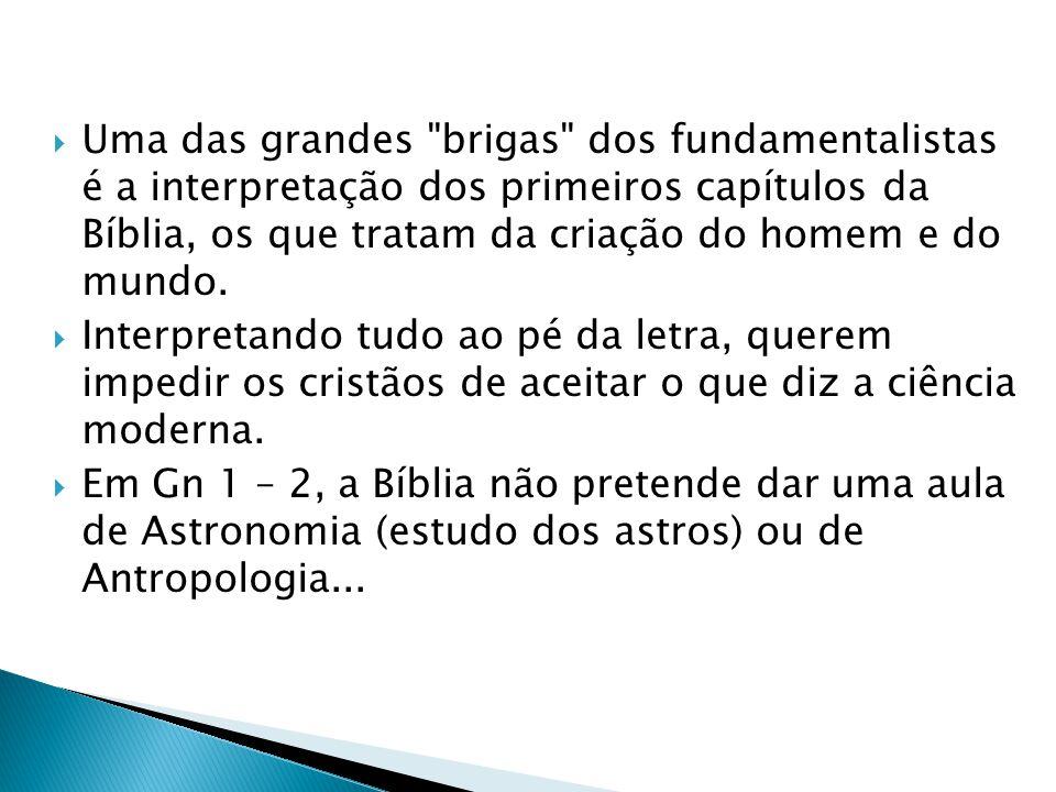 Uma das grandes brigas dos fundamentalistas é a interpretação dos primeiros capítulos da Bíblia, os que tratam da criação do homem e do mundo.