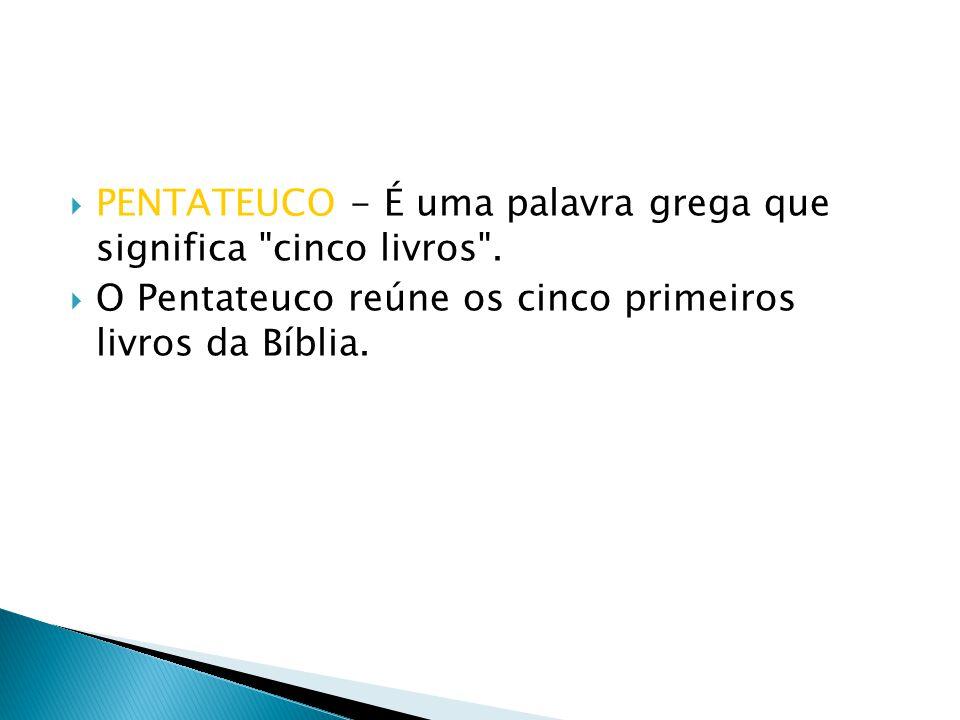 PENTATEUCO - É uma palavra grega que significa cinco livros .