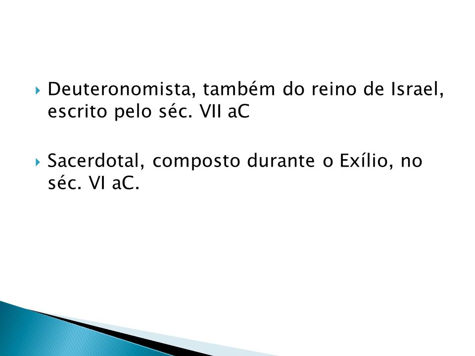 Deuteronomista, também do reino de Israel, escrito pelo séc. VII aC