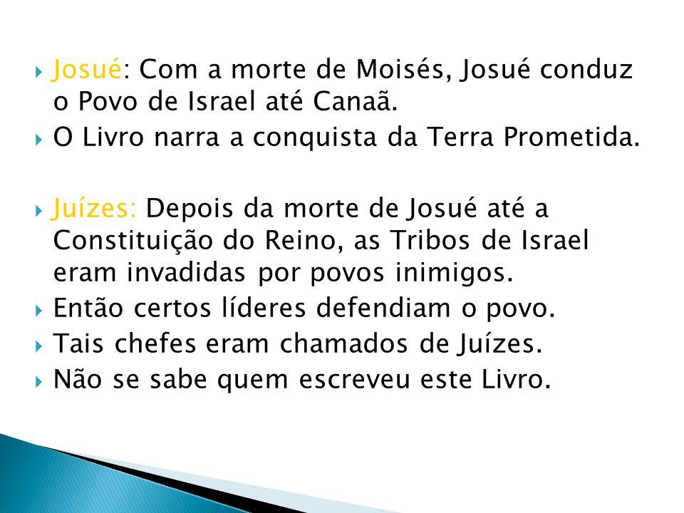 Josué: Com a morte de Moisés, Josué conduz o Povo de Israel até Canaã.
