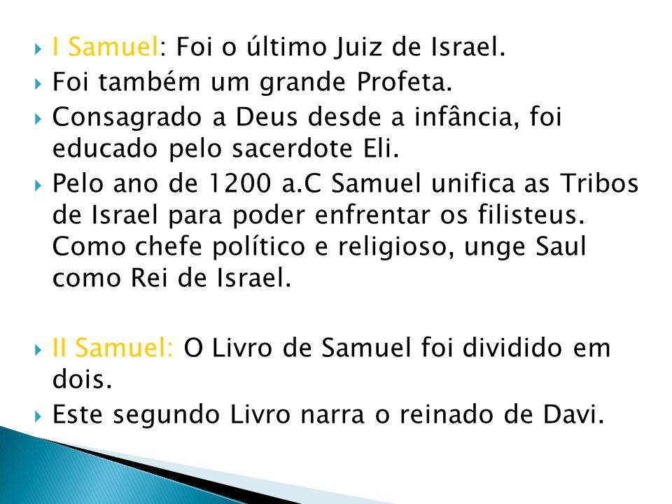 I Samuel: Foi o último Juiz de Israel.