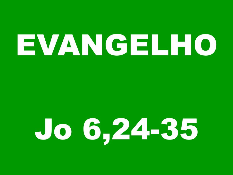 EVANGELHO Jo 6,24-35