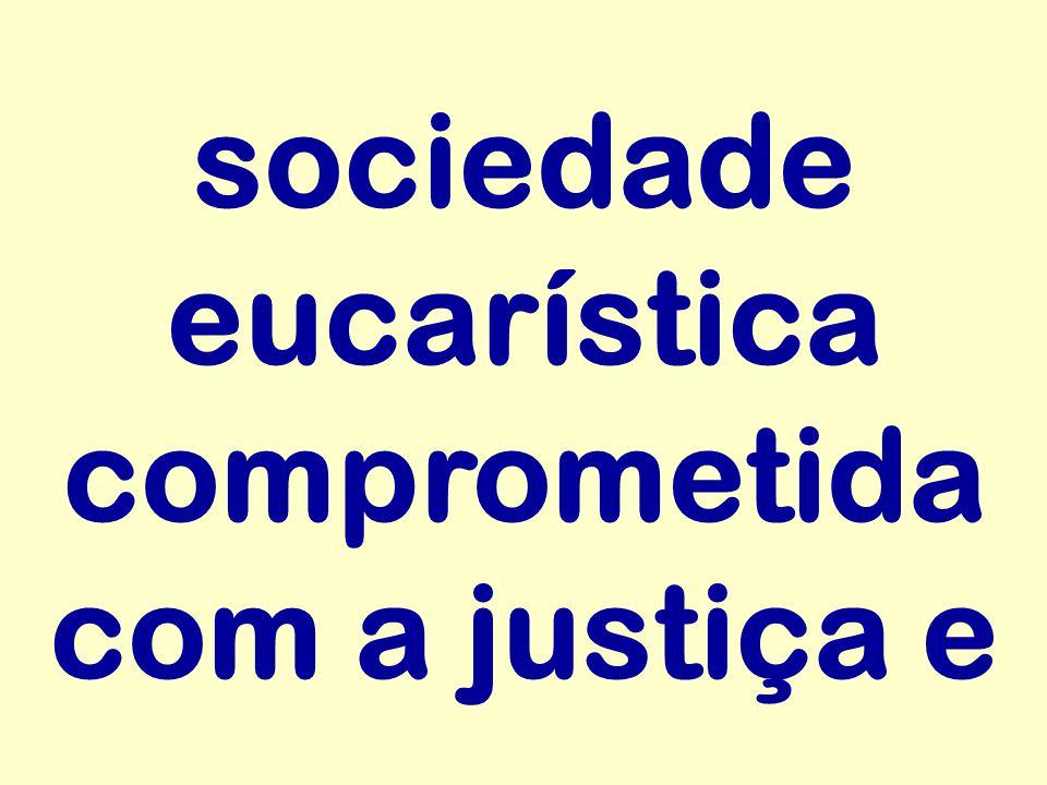 sociedade eucarística comprometida com a justiça e