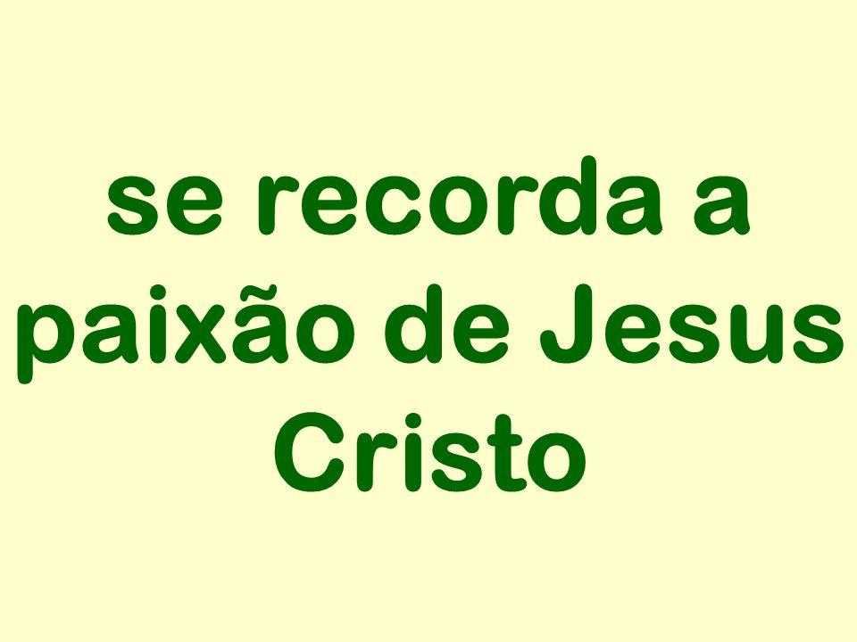 se recorda a paixão de Jesus Cristo