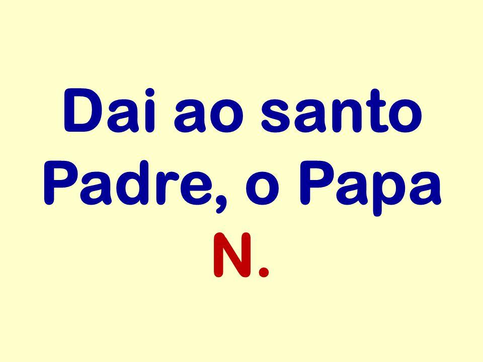 Dai ao santo Padre, o Papa N.
