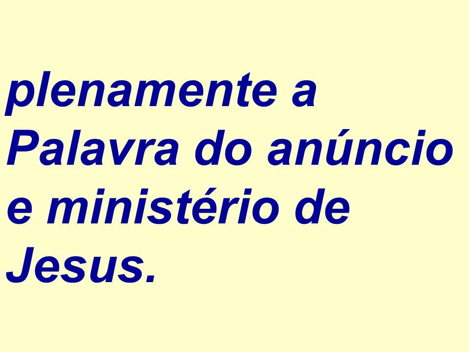 plenamente a Palavra do anúncio e ministério de Jesus.