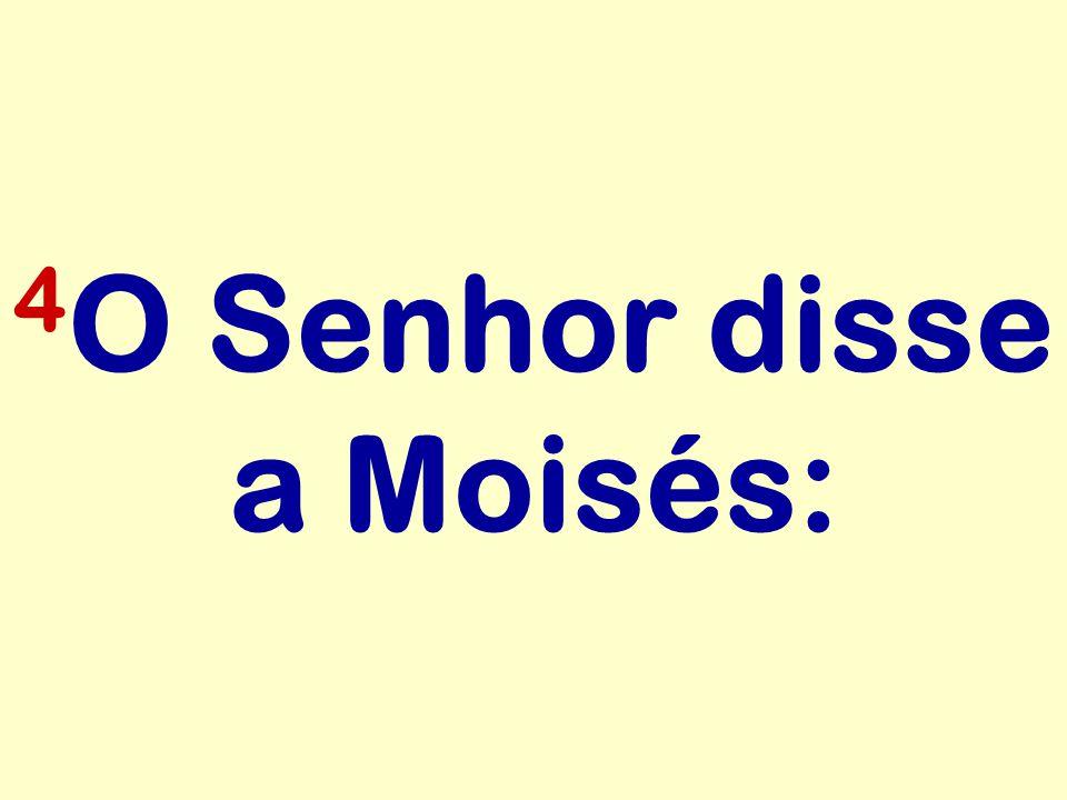 4O Senhor disse a Moisés:
