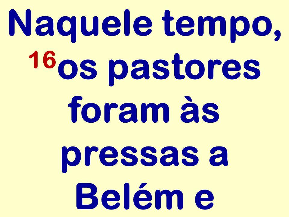 Naquele tempo, 16os pastores foram às pressas a Belém e