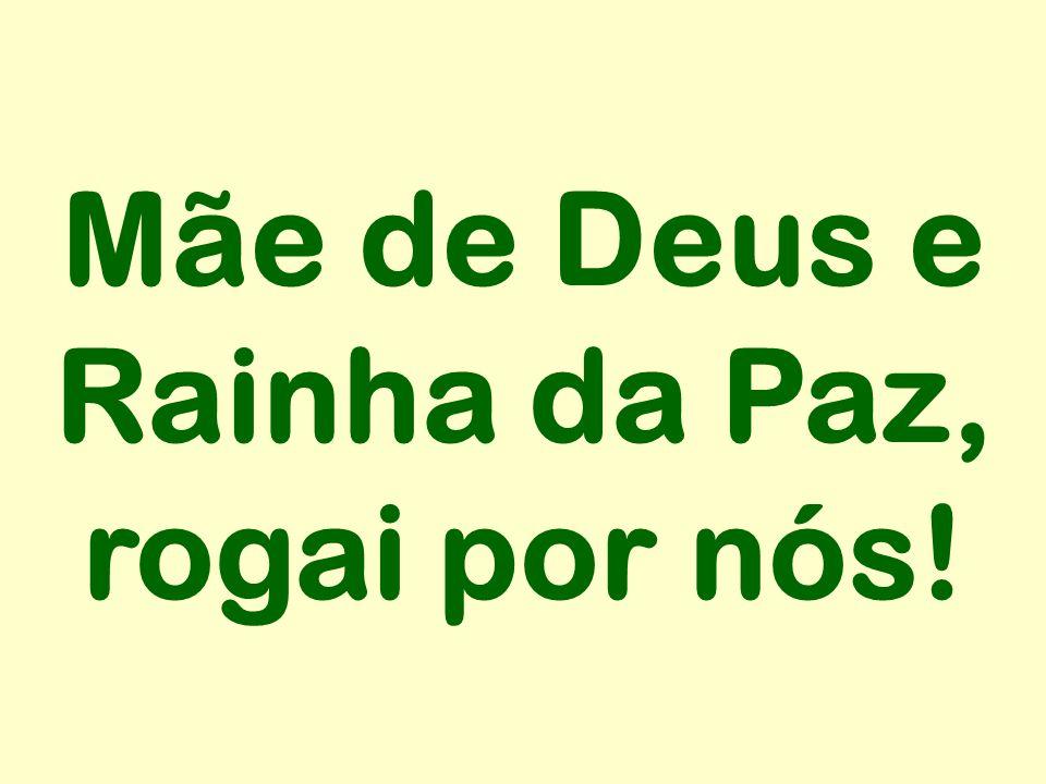 Mãe de Deus e Rainha da Paz, rogai por nós!