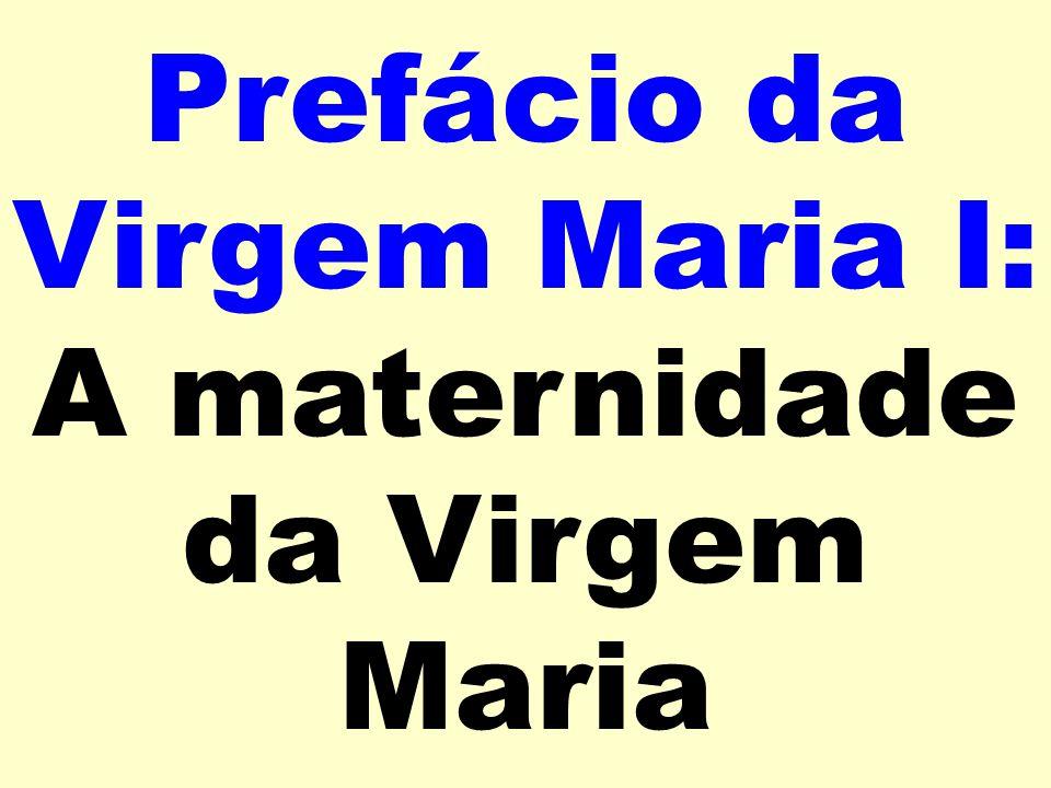 Prefácio da Virgem Maria I: A maternidade da Virgem Maria