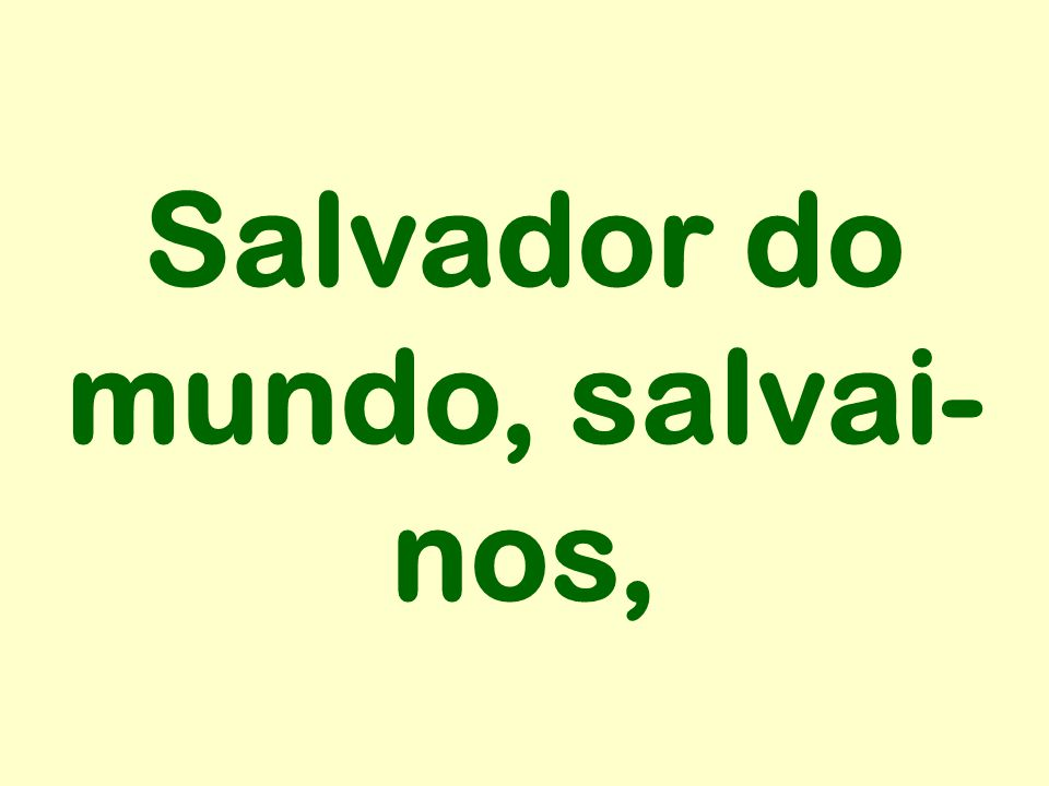 Salvador do mundo, salvai-nos,