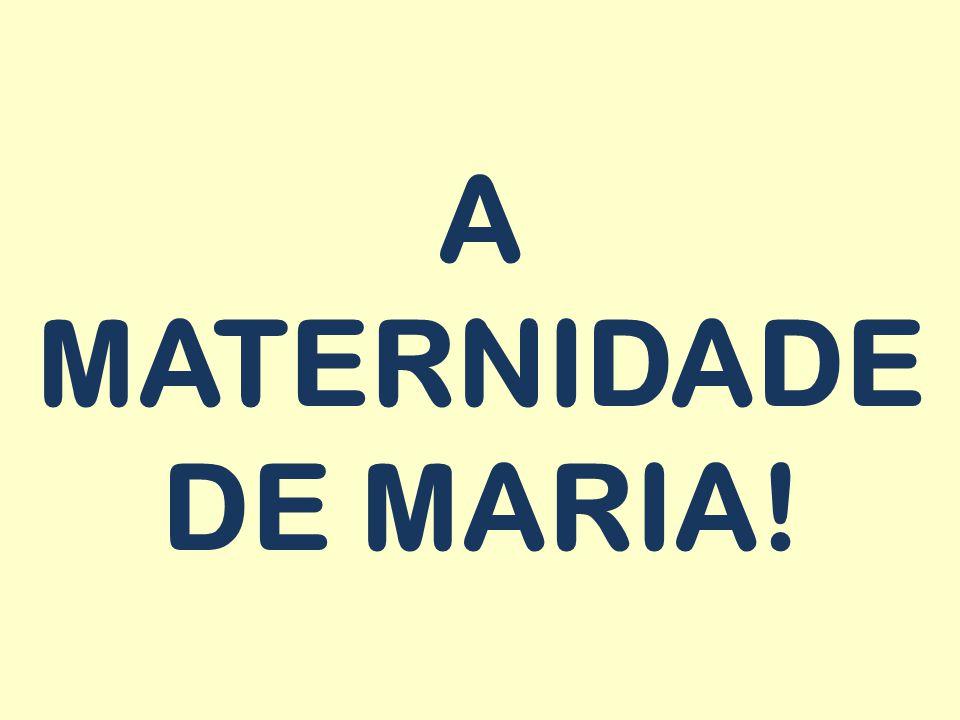 A MATERNIDADE DE MARIA!