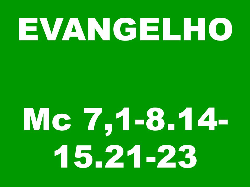 EVANGELHO Mc 7,1-8.14-15.21-23