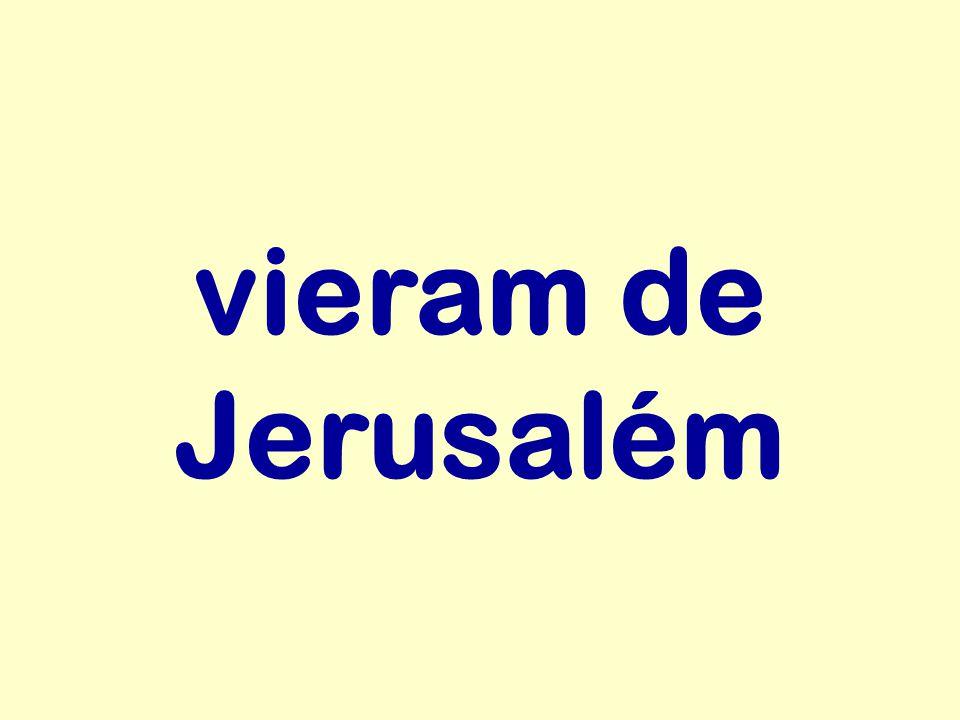 vieram de Jerusalém