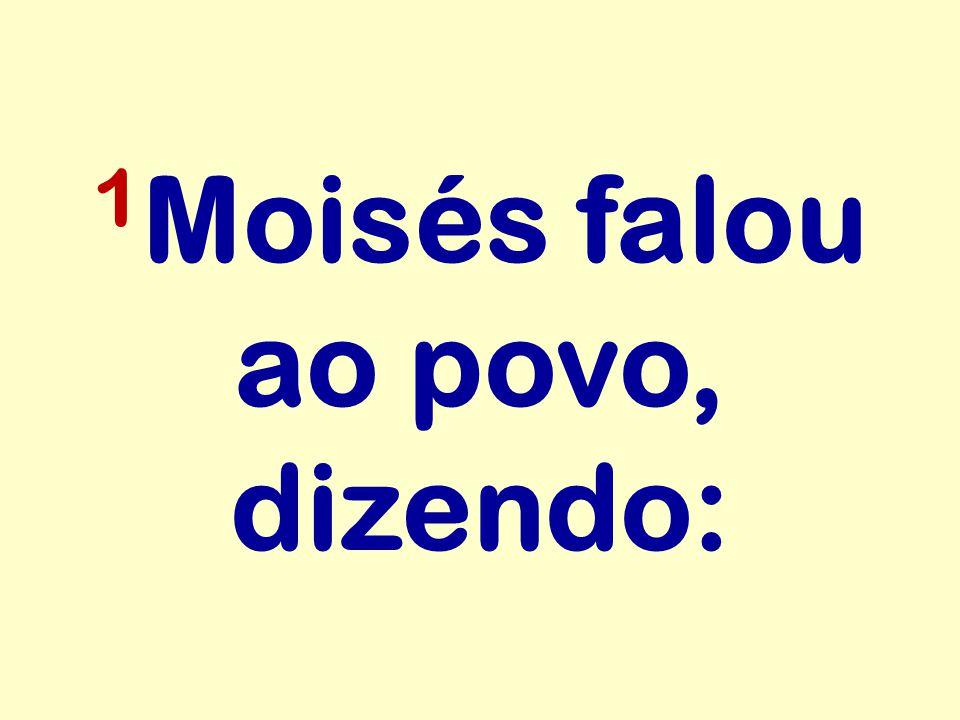 1Moisés falou ao povo, dizendo: